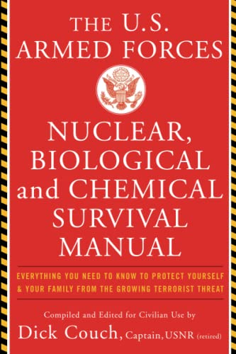 U.S. Armed Forces Nuclear, Biological And Chemical Survival Manual By Captain (Retd.) Dick Couch (U.S.N.)