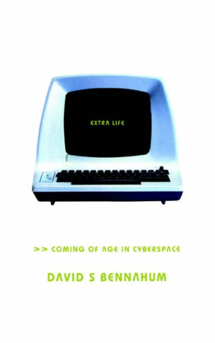 Extra Life: Coming Of Age In Cyberspace By David Bennahum