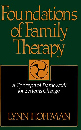 Foundations Of Family Therapy: A Conceptual Framework For Systems Change By Lynn Hoffman