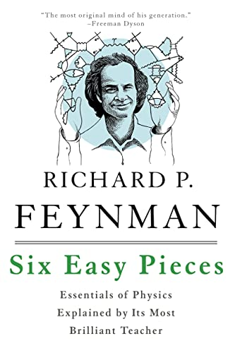 Six Easy Pieces: Essentials of Physics Explained by Its Most Brilliant Teacher by Richard P. Feynman