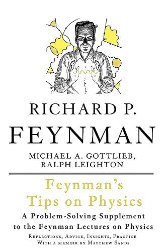 Feynman's Tips on Physics: Reflections, Advice, Insights, Practice By Richard P. Feynman