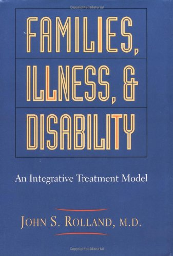 Families, Illness and Disability By John S. Rolland