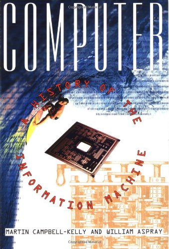 Computer: A History of the Information Machine (Sloan Technology Series) By William Aspray