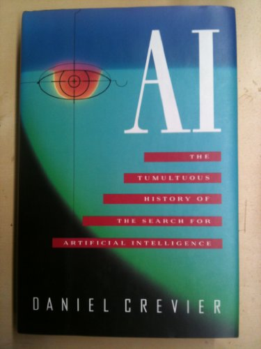 AI: The Tumultuous History of the Search for Artificial Intelligence by Daniel Crevier
