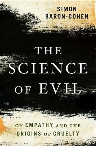 The Science of Evil: On Empathy and the Origins of Cruelty by Simon Baron-Cohen