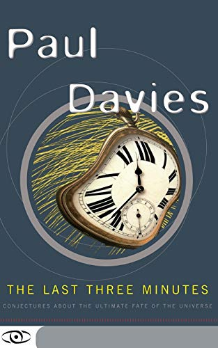 The Last Three Minutes: Conjectures About the Ultimate Fate of the Universe (Science Masters) By Paul Davies
