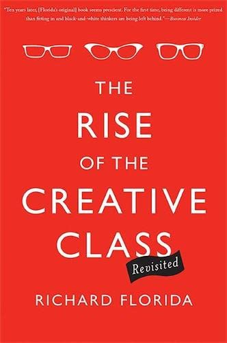 Rise of the Creative Class--Revisited By Richard Florida