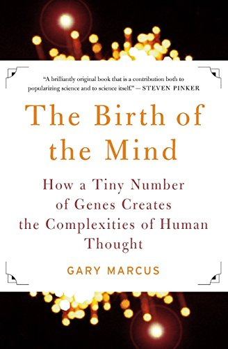 The Birth of the Mind: How a Tiny Number of Genes Creates The Complexities of Human Thought By Gary Marcus