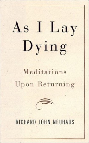 As I Lay Dying By Richard John Neuhaus