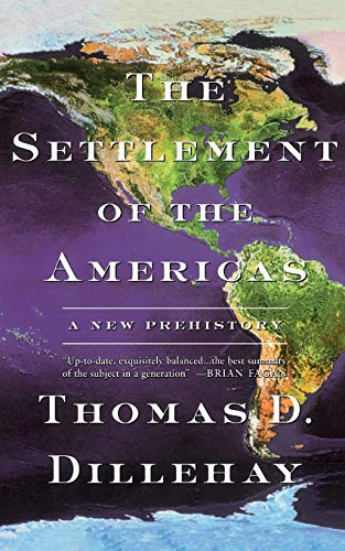 The Settlement of the Americas By Thomas Dillehay