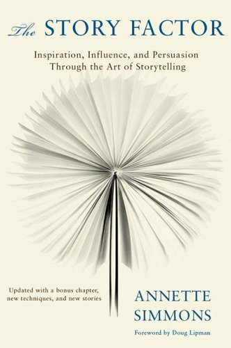 The Story Factor (2nd Revised Edition): Inspiration, Influence and Persuasion Through the Art of Storytelling By Annette Simmons