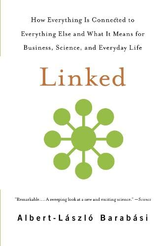 Linked: How Everything Is Connected to Everything Else and What It Means for Business, Science, and Everyday Life By Albert-Laszlo Barabasi