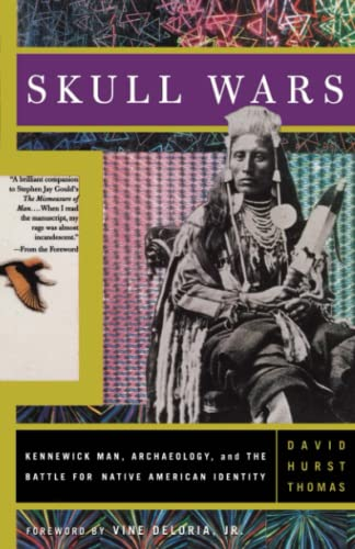 Skull Wars Kennewick Man, Archaeology, A: Kennewick Man, Archaeology, and the Battle for Native American Identity By David Thomas