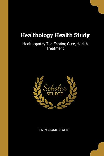 Healthology Health Study By Irving James Eales