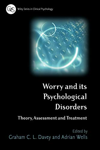 Worry and its Psychological Disorders By Edited by Graham C. Davey