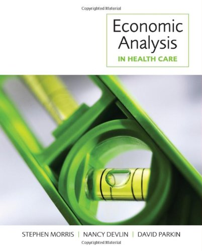 Economic Analysis in Health Care by Stephen Morris