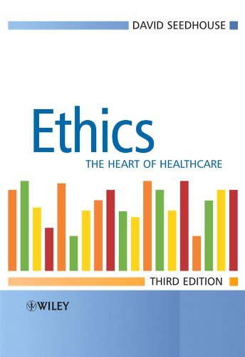 Ethics: The Heart of Healthcare by David Seedhouse