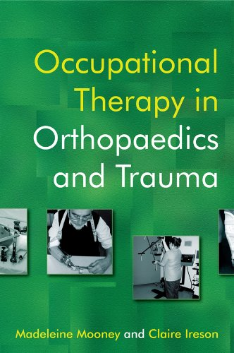 Occupational Therapy in Orthopaedics and Trauma By Edited by Madeleine Mooney