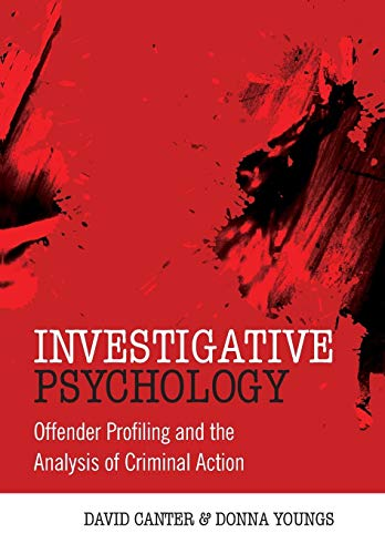 Investigative Psychology: Offender Profiling and the Analysis of Criminal Action By David V. Canter