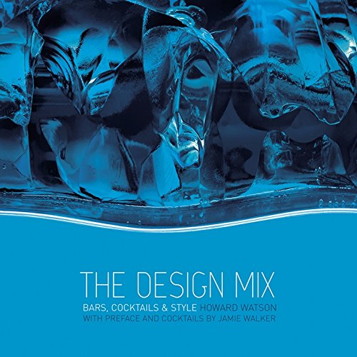 The Design Mix: Bars, Cocktails and Style By Howard Watson