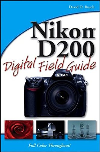 Nikon D200 Digital Field Guide By David D. Busch