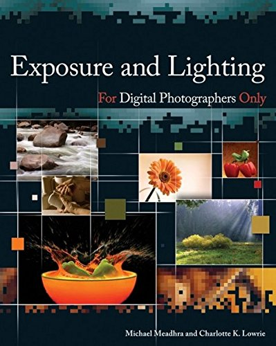 Exposure and Lighting for Digital Photographers Only By Michael Meadhra