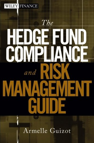 The Hedge Fund Compliance and Risk Management Guide By Armelle Guizot