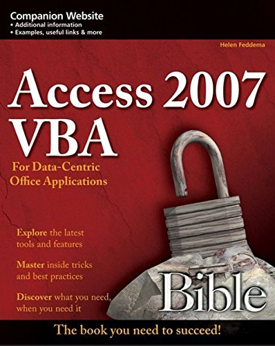 Access 2007 VBA Bible: For Data-centric Microsoft Office Applications By Helen Feddema