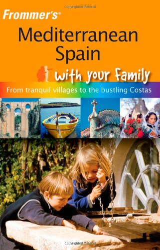 Frommer's Mediterranean Spain with Your Family By Annie Dare