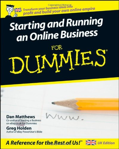 Starting and Running an Online Business For Dummies (UK Edition) By Dan Matthews