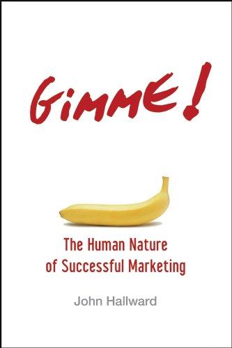 Gimme! The Human Nature of Successful Marketing By John Hallward