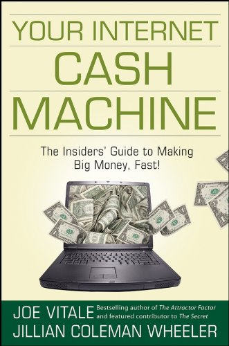Your Internet Cash Machine: The Insiders' Guide to Making Big Money, Fast! by Joe Vitale