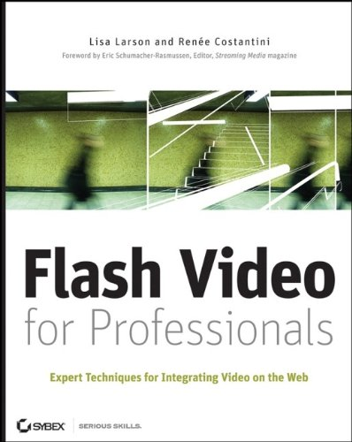 Flash Video for Professionals: Expert Techniques for Integrating Video on the Web By Lisa Larson