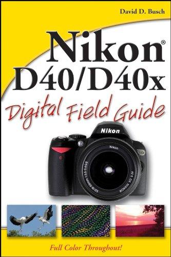 Nikon D40 / D40x Digital Field Guide By David D. Busch