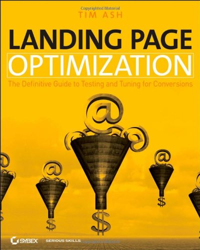 Landing Page Optimization: The Definitive Guide to Testing and Tuning for Conversions by Tim Ash