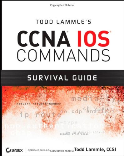 Todd Lammle's CCNA IOS Commands Survival Guide By Todd Lammle