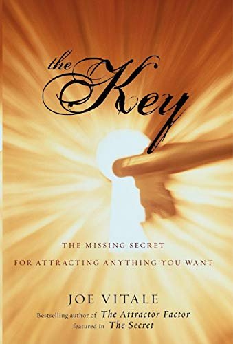 The Key: The Missing Secret for Attracting Anything You Want By Joe Vitale