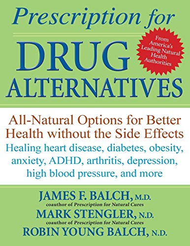 Prescription for Drug Alternatives: All-natural Options for Better Health without the Side Effects by James F. Balch