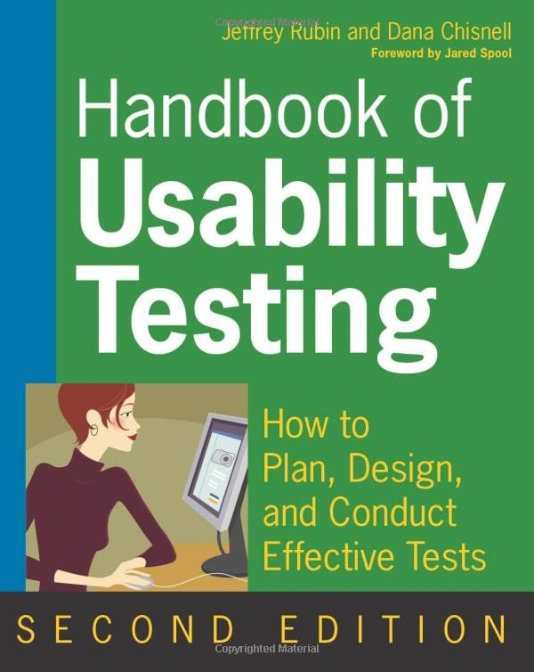 Handbook of Usability Testing: How to Plan, Design, and Conduct Effective Tests, Second Edition By Jeffrey Rubin