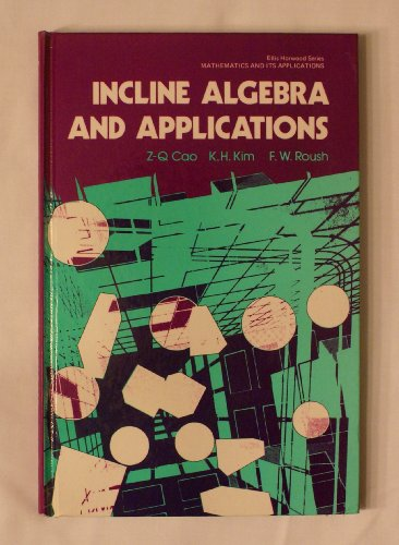Incline Algebra and Applications (Ellis Horwood Series in Mathematics and Its Applications) By Z-Q Cao