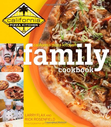California Pizza Kitchen Family Cookbook By Larry Flax