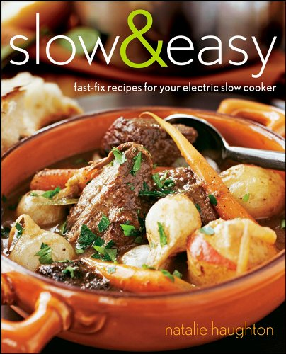 Slow and Easy: Fast-Fix Recipes for Your Electric Slow Cooker By Natalie Haughton