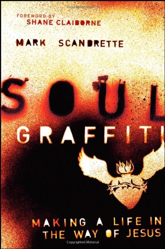 Soul Graffiti By Mark Scandrette