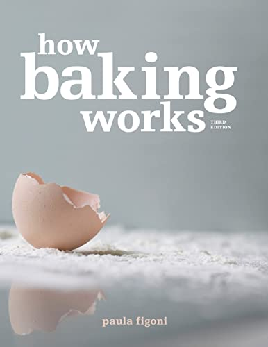 How Baking Works: Exploring the Fundamentals of Baking Science By Paula I. Figoni