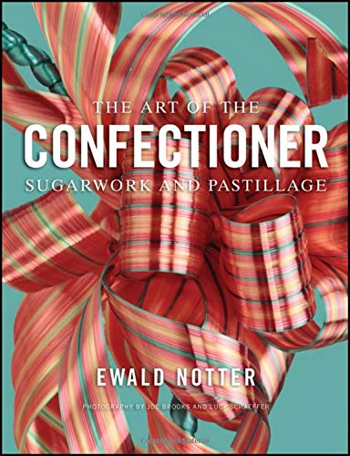 The Art of the Confectioner: Sugarwork and Pastillage By Ewald Notter