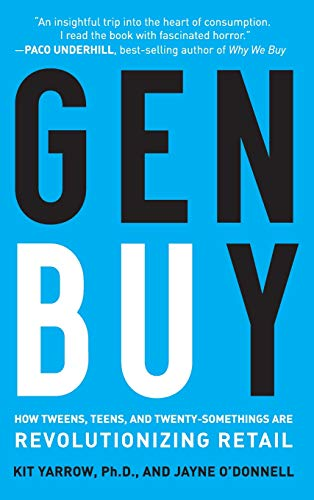 Gen Buy: How Tweens, Teens and Twenty-somethings are Revolutionizing Retail By Kit Yarrow