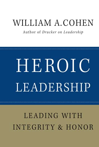 Heroic Leadership By William A. Cohen