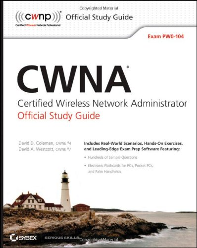 CWNA: Certified Wireless Network Administrator Official Study Guide: (Exam PW0-104) (CWNP Official Study Guides) By David D. Coleman