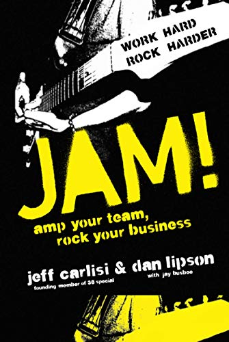 Jam! Amp Your Team, Rock Your Business By Jeff Carlisi
