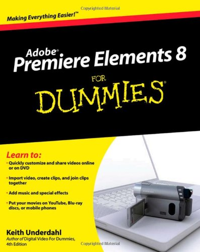 Premiere Elements 8 For Dummies By Keith Underdahl
